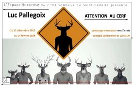 ATTENTION AU CERF Espace Hortense du P'tit Bonheur de Saint-Camille www.ptitbonheur.org 17/12/15 -> 14/02/16