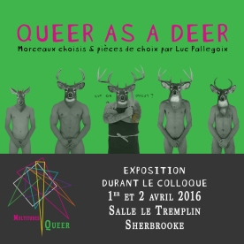 QUEER AS A DEER Colloque Multitudes queer Colloque Multitudes Queer - Université de Sherbrooke 1/04/16 -> 2/04/16 Le Tremlin